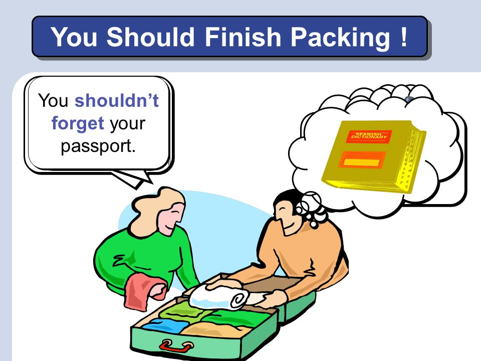 You Should Finish Packing !
