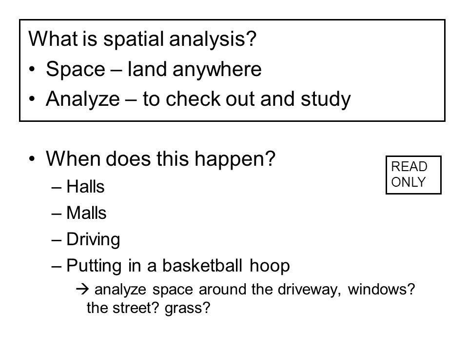 What is spatial analysis Space – land anywhere