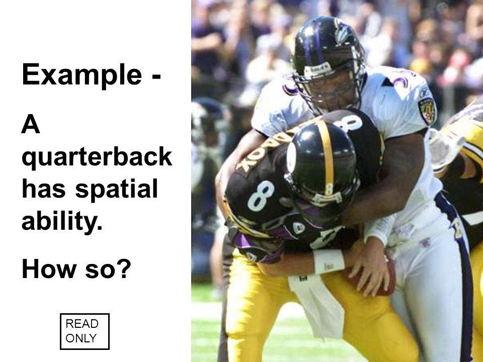 Example - A quarterback has spatial ability. How so READ ONLY