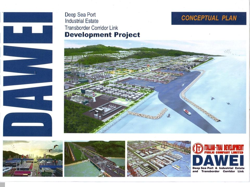 In the scope of the Development of Dawei Deep Sea Port, Industrial Estate and Road & Rail Link to Thailand, there have building a deep seaport, industrial zone and road and rail link to Thailand.