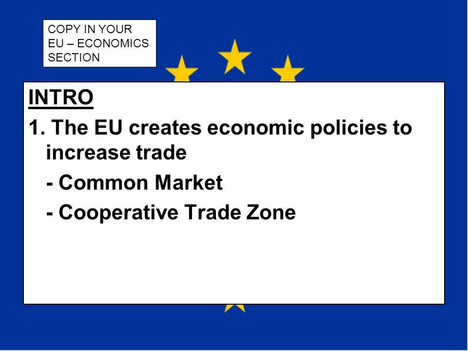 1. The EU creates economic policies to increase trade - Common Market