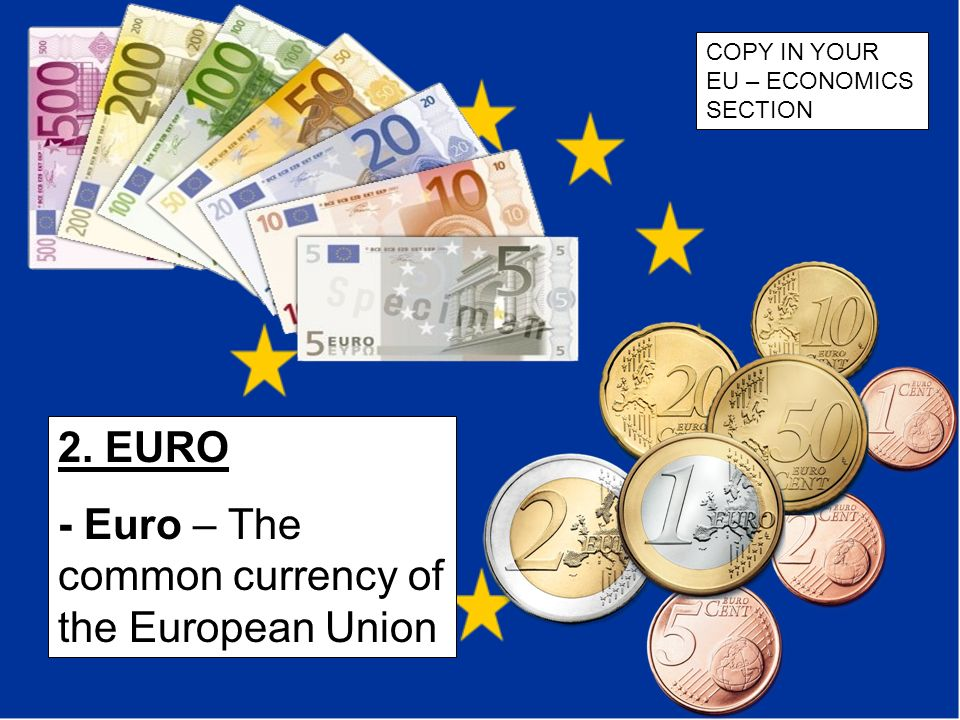 - Euro – The common currency of the European Union