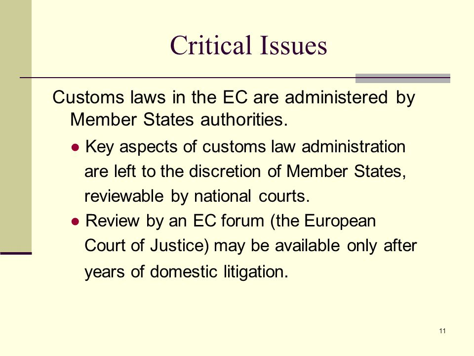 Critical Issues Customs laws in the EC are administered by Member States authorities. ● Key aspects of customs law administration.