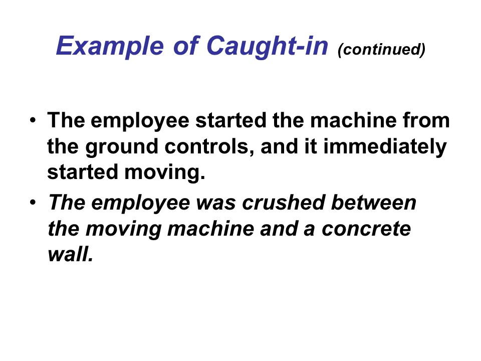 Example of Caught-in (continued)