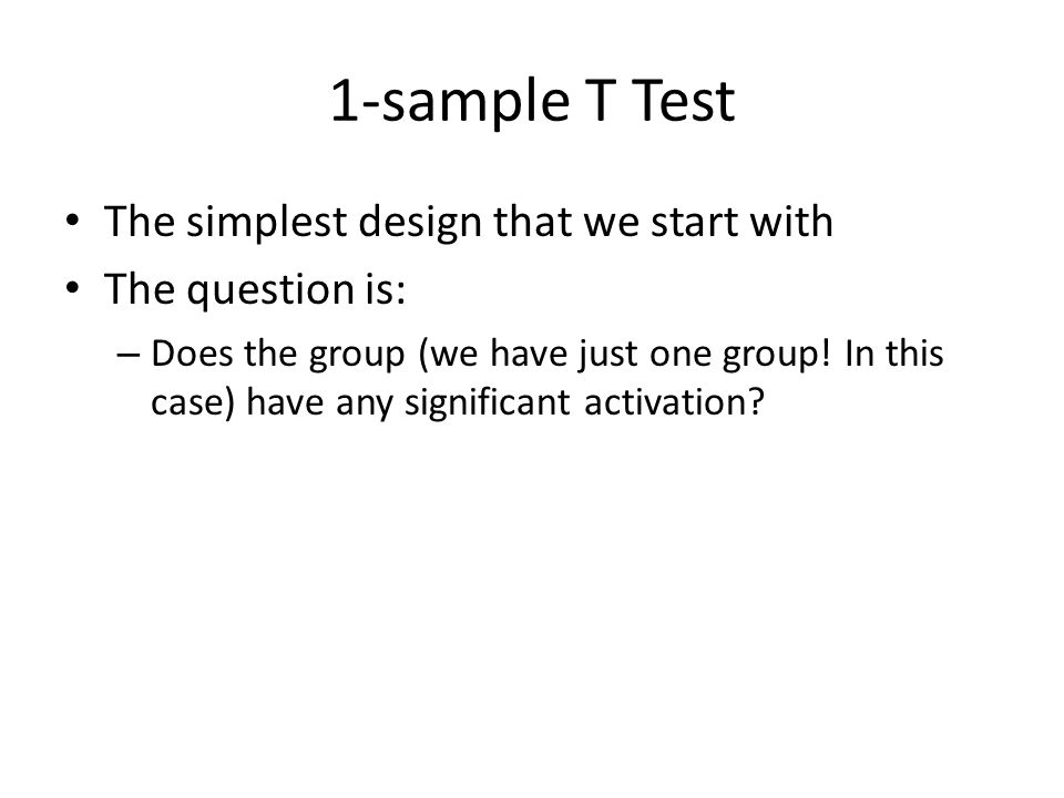1-sample T Test The simplest design that we start with