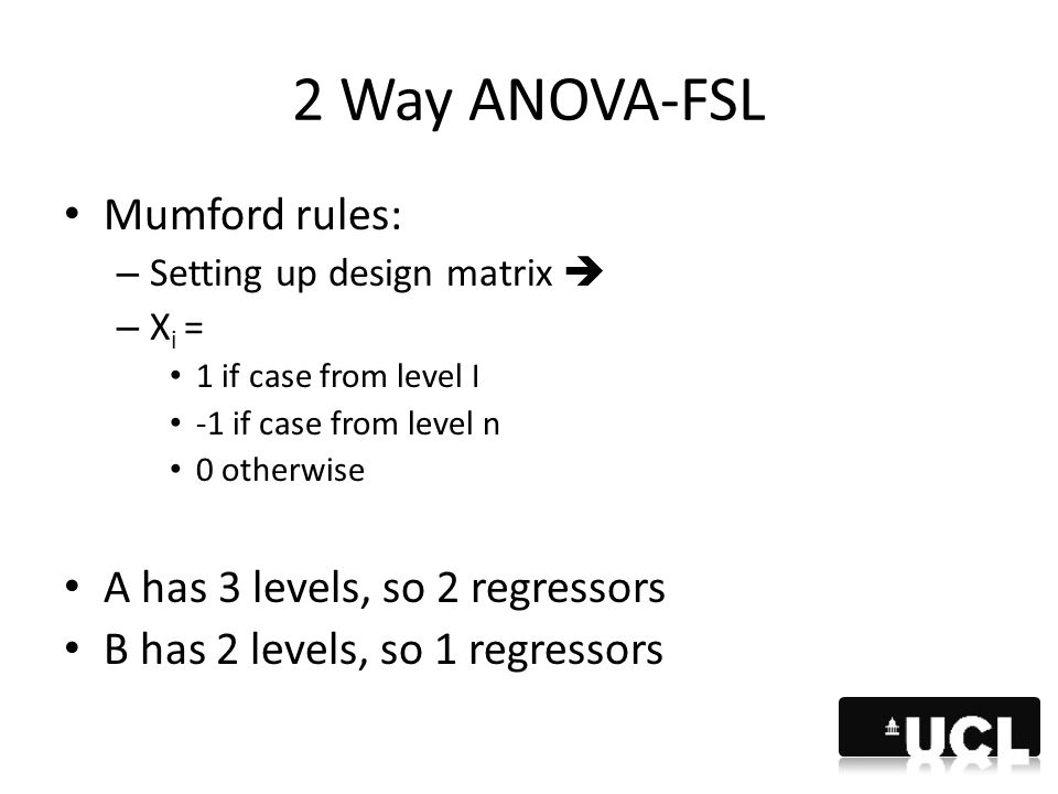2 Way ANOVA-FSL Mumford rules: A has 3 levels, so 2 regressors