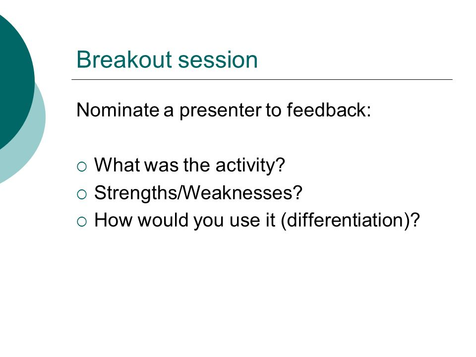 Breakout session Nominate a presenter to feedback: