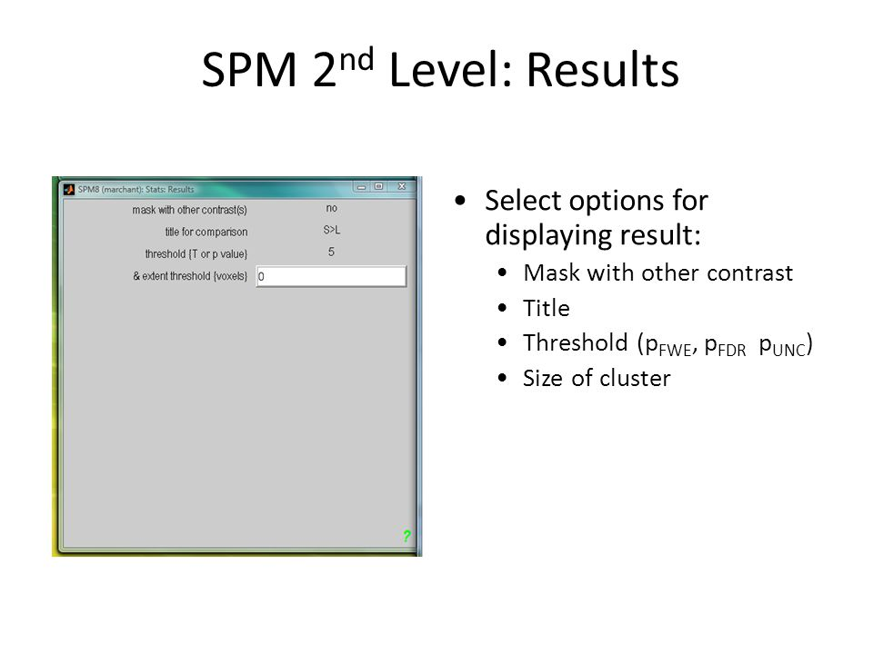 SPM 2nd Level: Results Select options for displaying result: