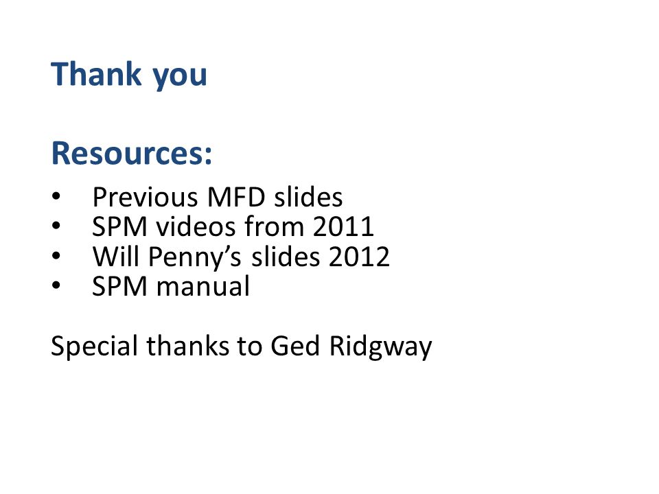 Thank you Resources: Previous MFD slides SPM videos from 2011