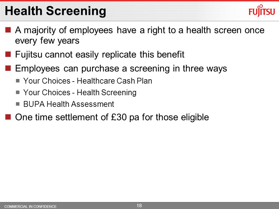 Health Screening A majority of employees have a right to a health screen once every few years. Fujitsu cannot easily replicate this benefit.