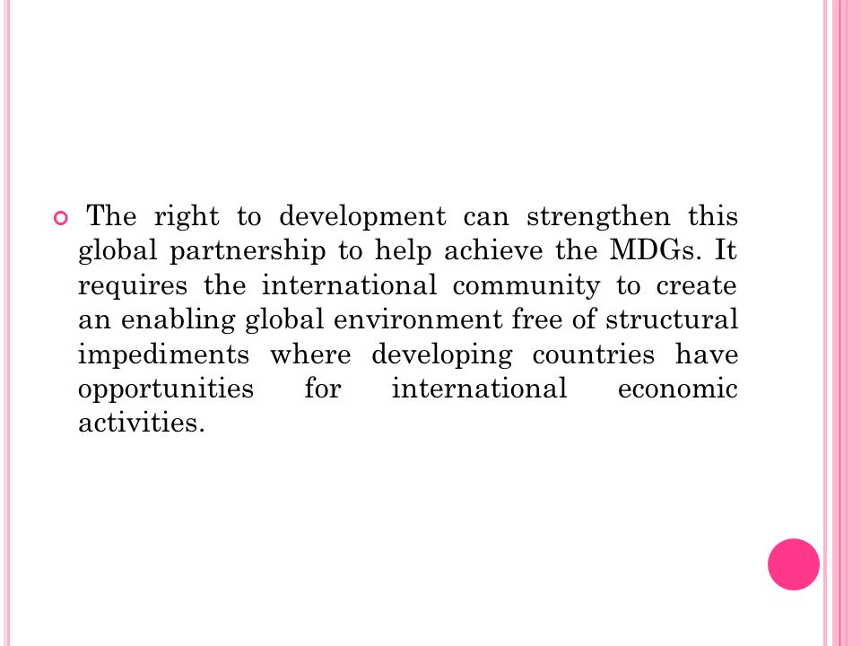 The right to development can strengthen this global partnership to help achieve the MDGs.