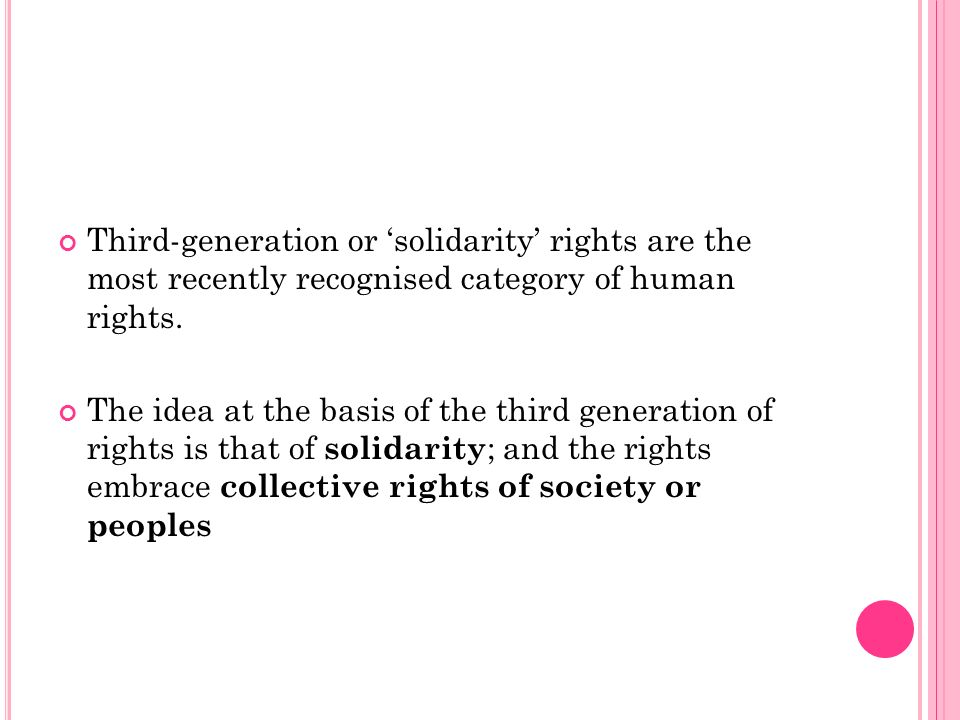 Third-generation or 'solidarity' rights are the most recently recognised category of human rights.