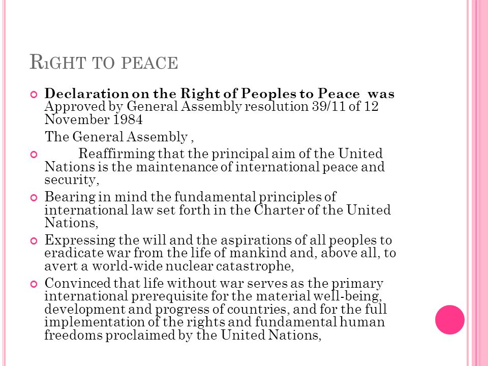 Rıght to peace Declaration on the Right of Peoples to Peace was Approved by General Assembly resolution 39/11 of 12 November 1984.