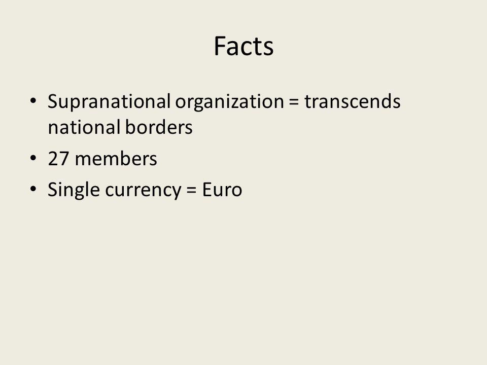 Facts Supranational organization = transcends national borders
