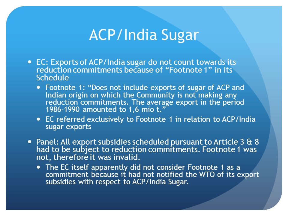 ACP/India Sugar EC: Exports of ACP/India sugar do not count towards its reduction commitments because of Footnote 1 in its Schedule.