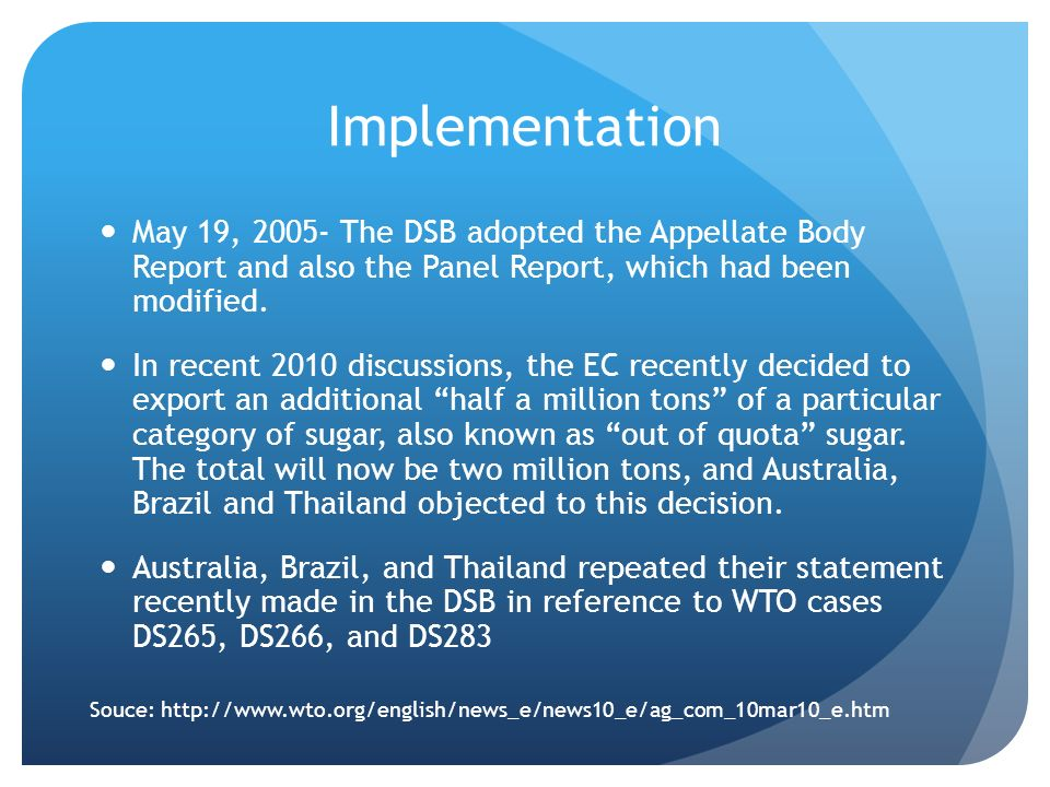 Implementation May 19, 2005- The DSB adopted the Appellate Body Report and also the Panel Report, which had been modified.