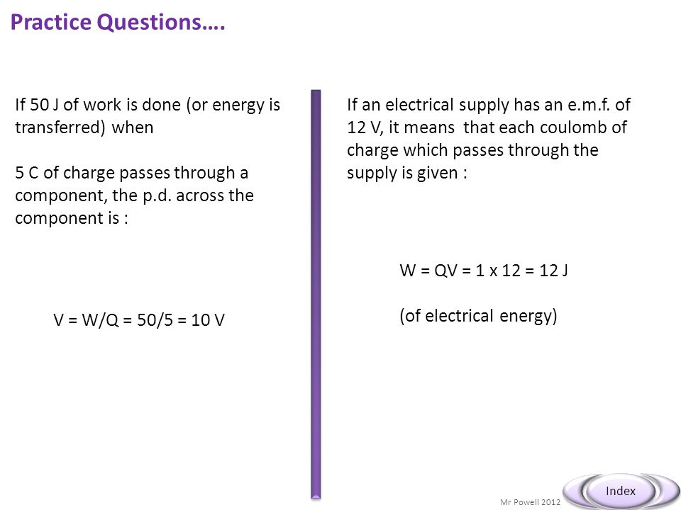 Practice Questions…. If 50 J of work is done (or energy is transferred) when.