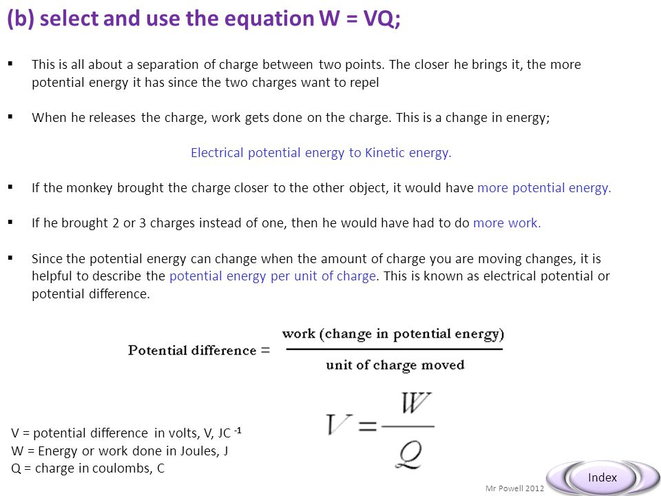 (b) select and use the equation W = VQ;