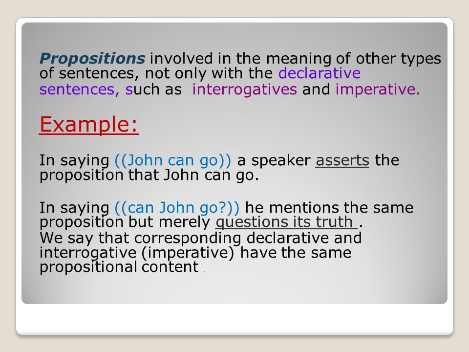 Propositions involved in the meaning of other types of sentences, not only with the declarative