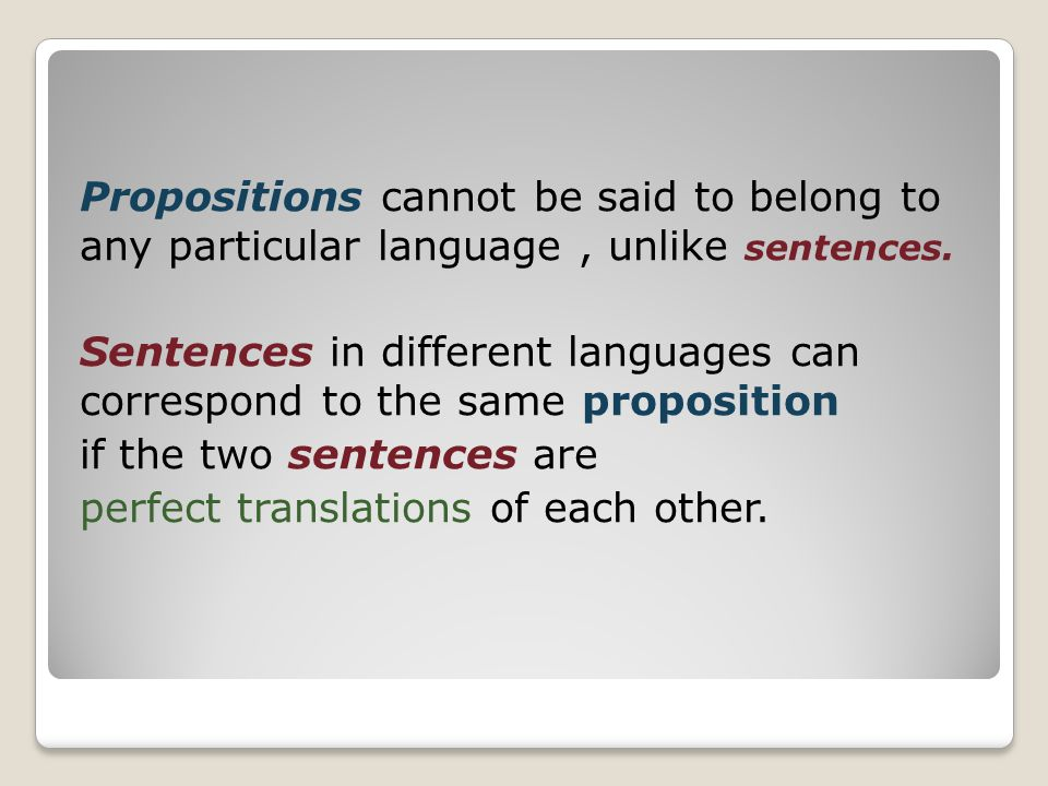 Propositions cannot be said to belong to any particular language , unlike sentences.