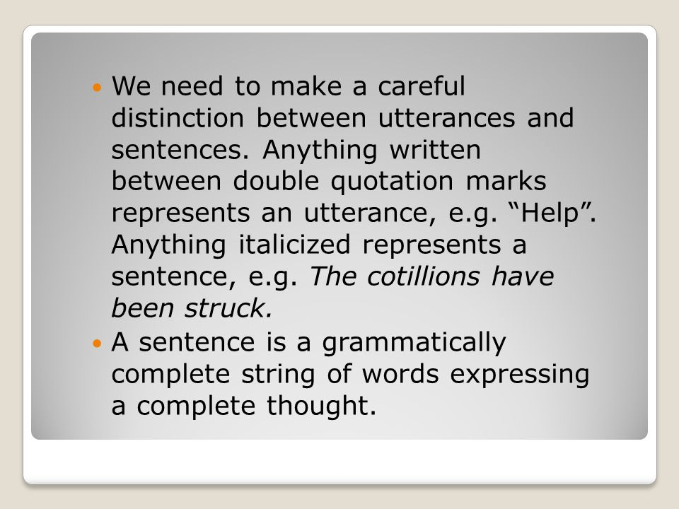 We need to make a careful distinction between utterances and sentences