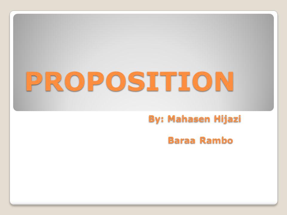 PROPOSITION By: Mahasen Hijazi Baraa Rambo