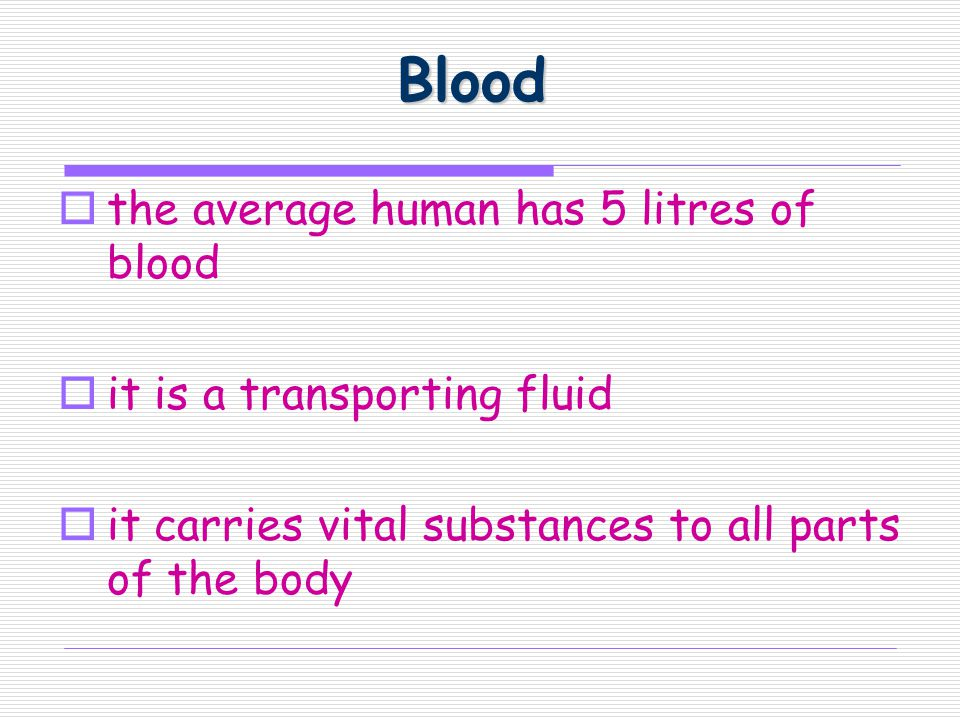 Blood the average human has 5 litres of blood