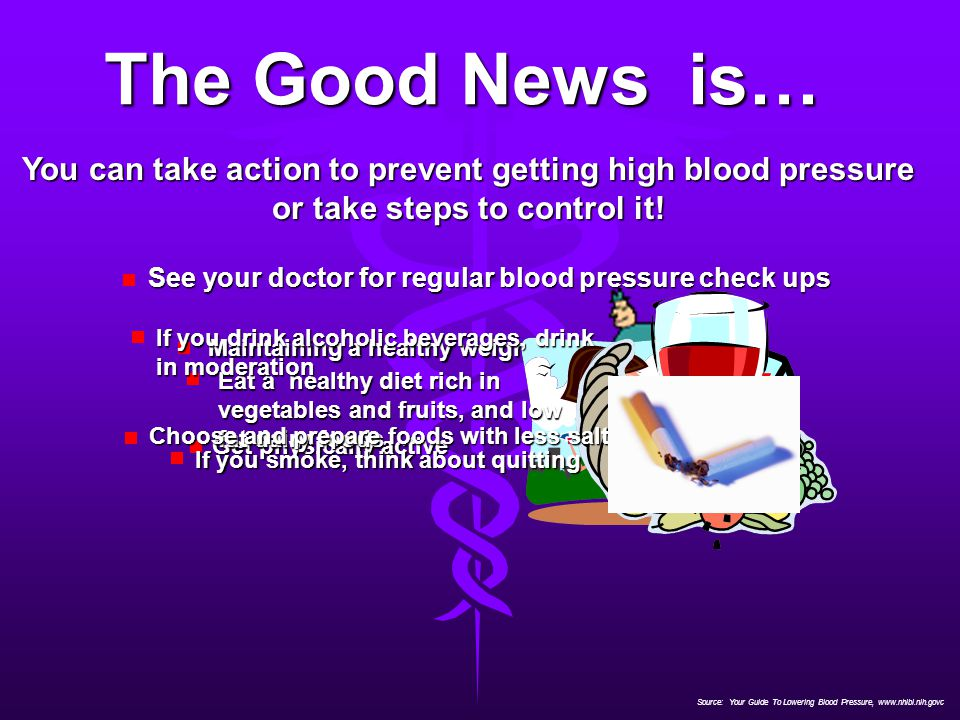 The Good News is… You can take action to prevent getting high blood pressure or take steps to control it!