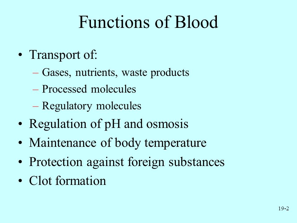 Functions of Blood Transport of: Regulation of pH and osmosis