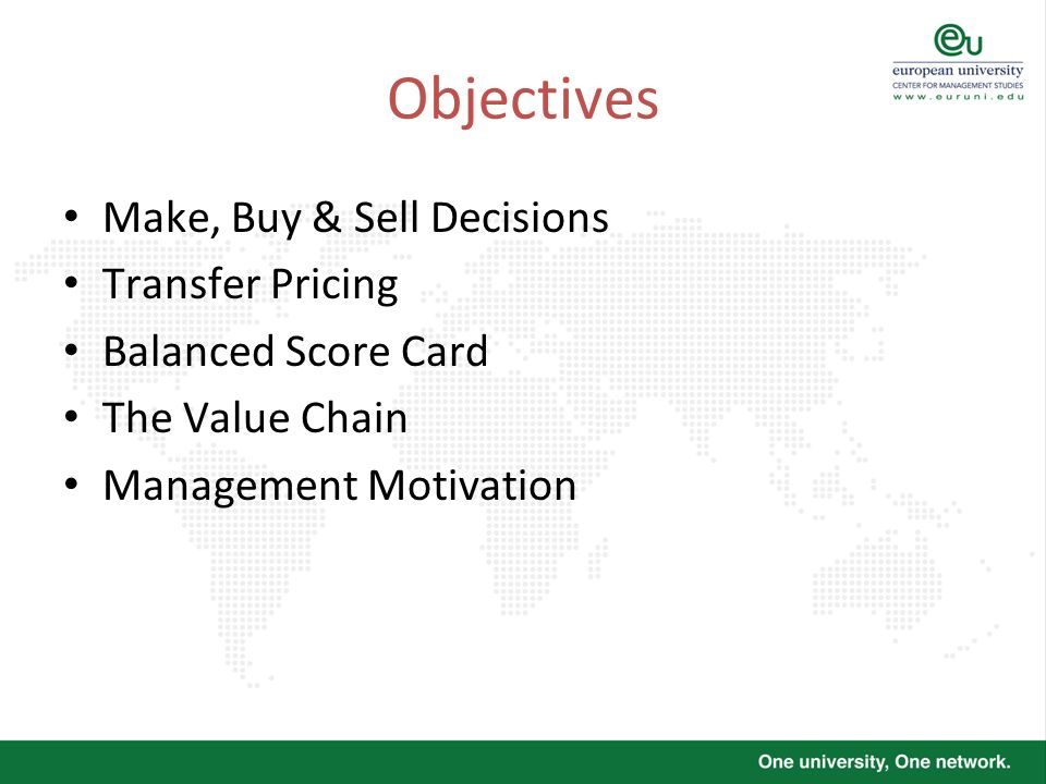 Objectives Make, Buy & Sell Decisions Transfer Pricing