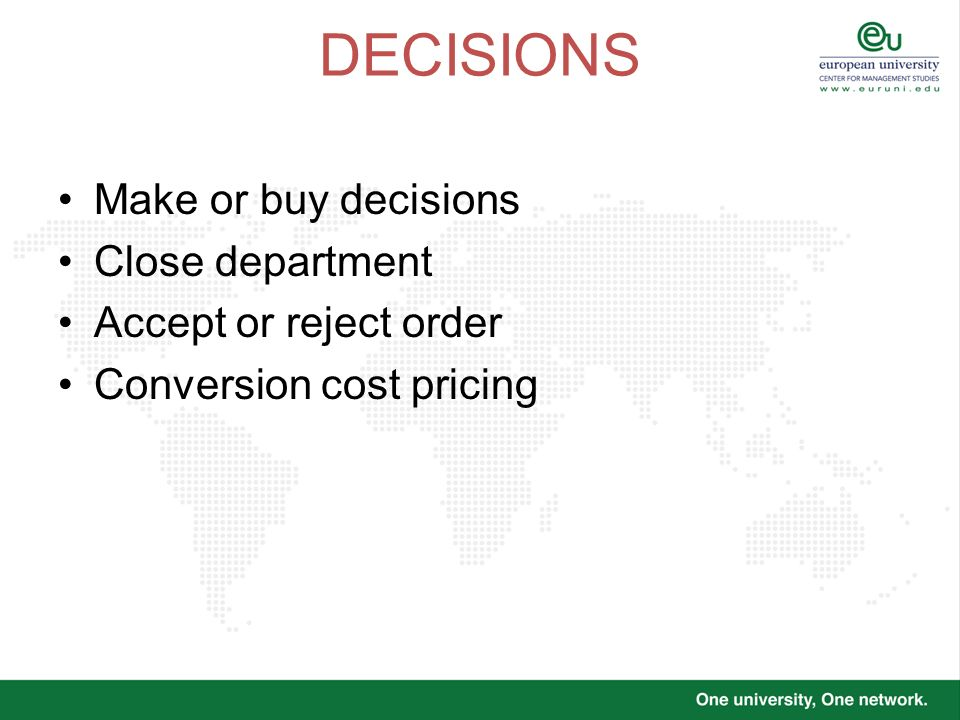 DECISIONS Make or buy decisions Close department