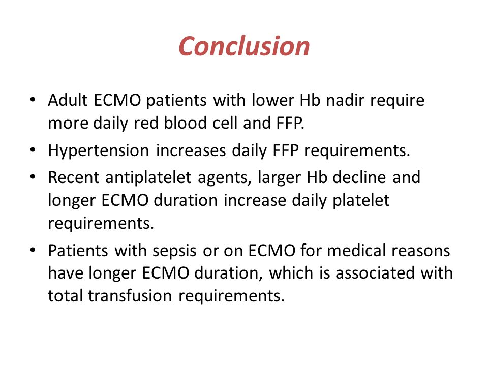 Conclusion Adult ECMO patients with lower Hb nadir require more daily red blood cell and FFP. Hypertension increases daily FFP requirements.