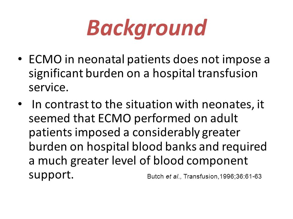 Background ECMO in neonatal patients does not impose a significant burden on a hospital transfusion service.