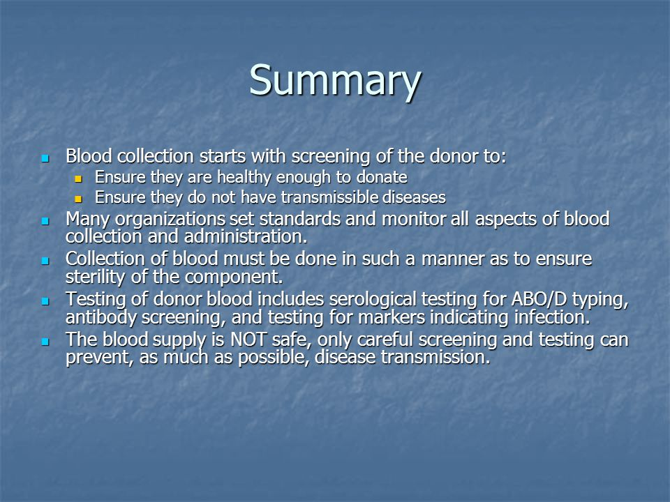 Summary Blood collection starts with screening of the donor to: