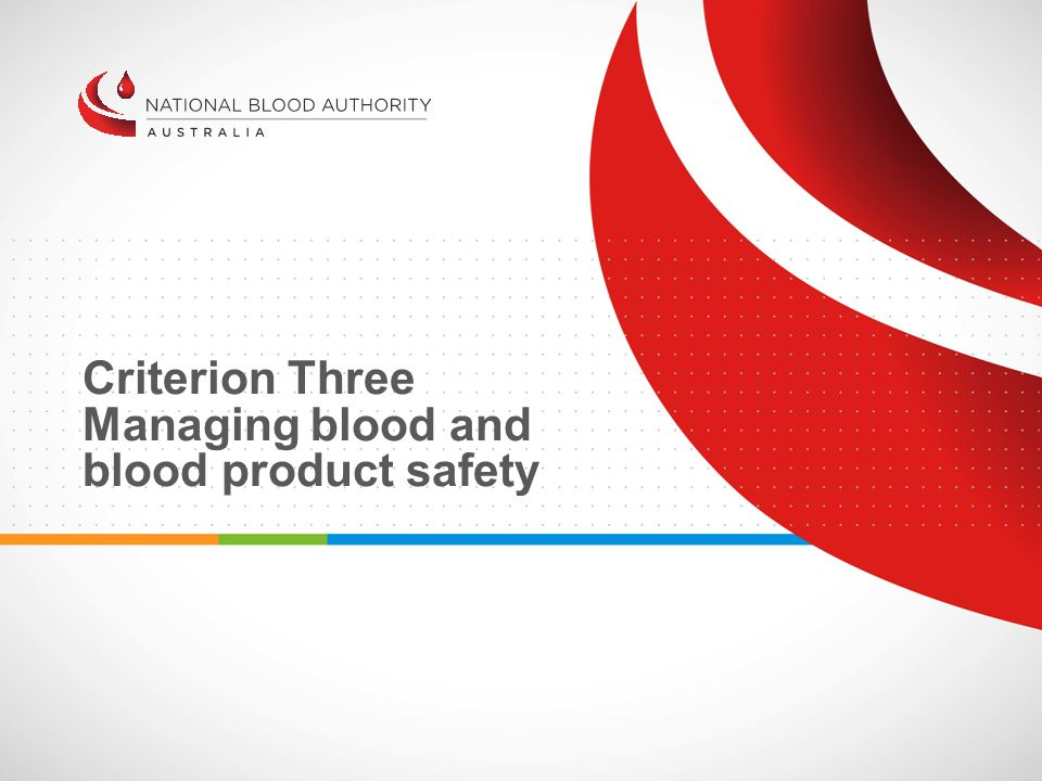 Criterion Three Managing blood and blood product safety