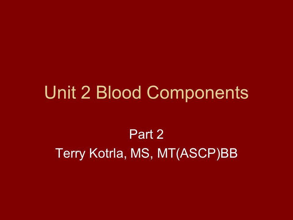 Part 2 Terry Kotrla, MS, MT(ASCP)BB