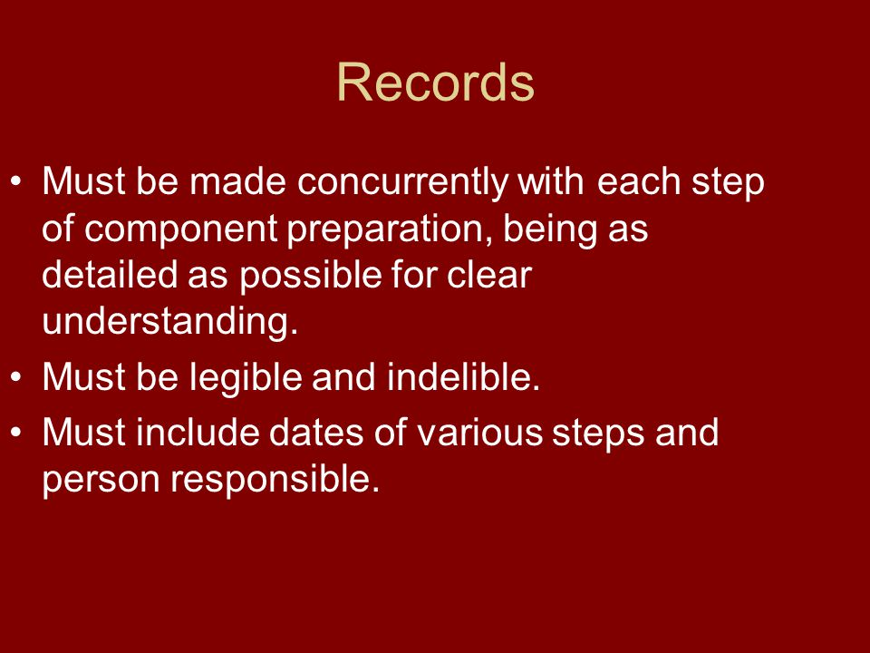 Records Must be made concurrently with each step of component preparation, being as detailed as possible for clear understanding.