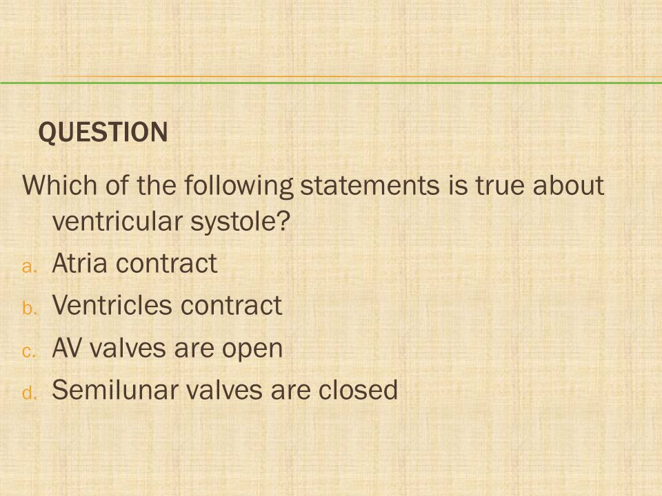 Question Which of the following statements is true about ventricular systole Atria contract. Ventricles contract.