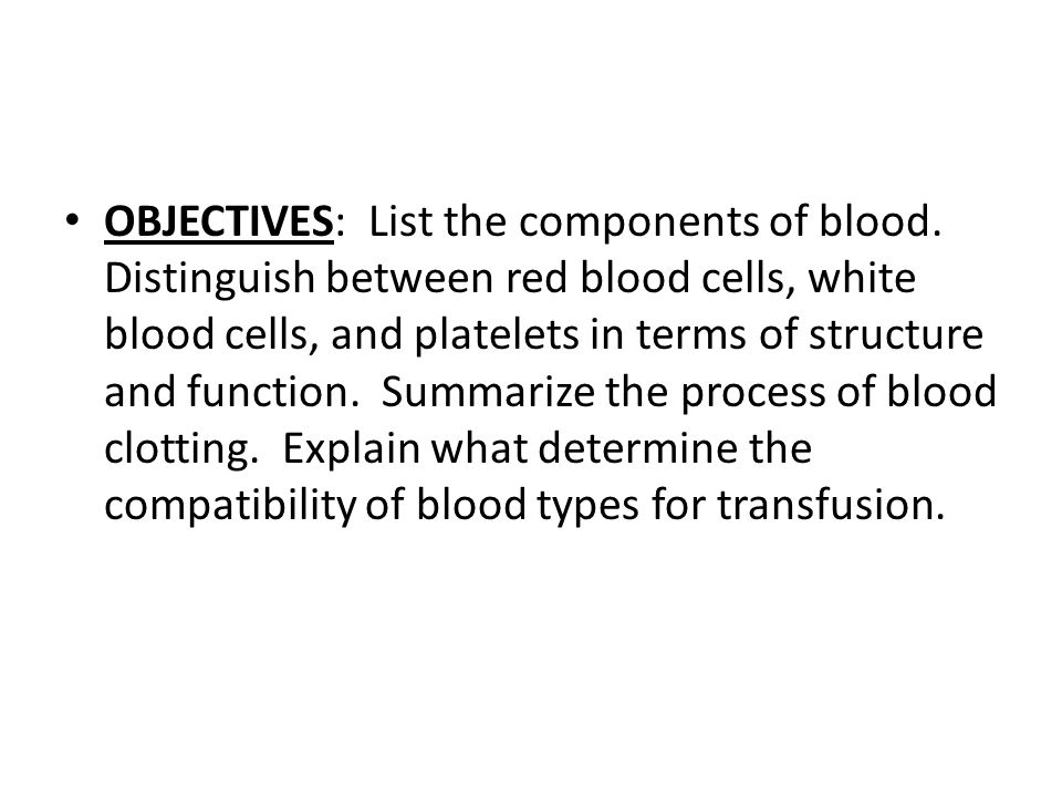 OBJECTIVES: List the components of blood