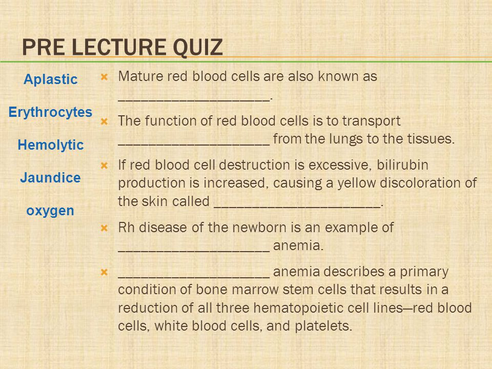 PRE LECTURE QUIZ Mature red blood cells are also known as ____________________.
