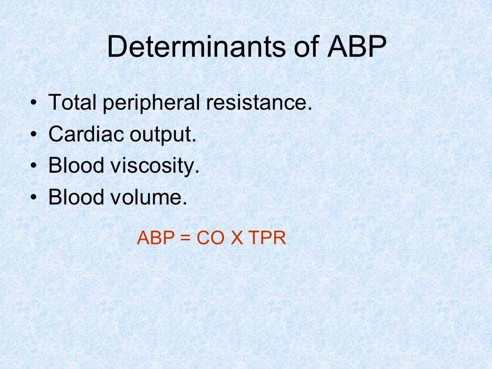 Determinants of ABP Total peripheral resistance. Cardiac output.