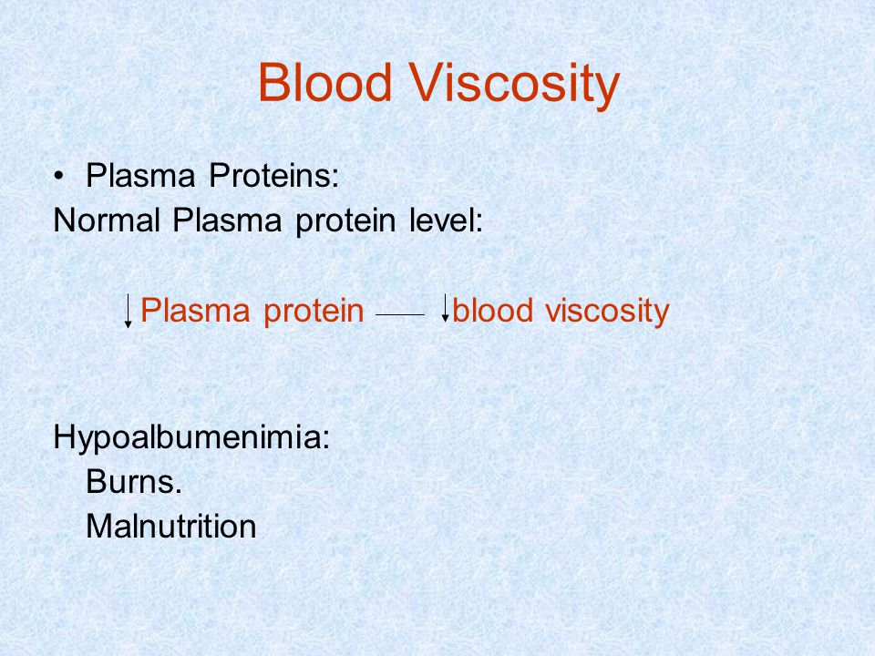 Blood Viscosity Plasma Proteins: Normal Plasma protein level: