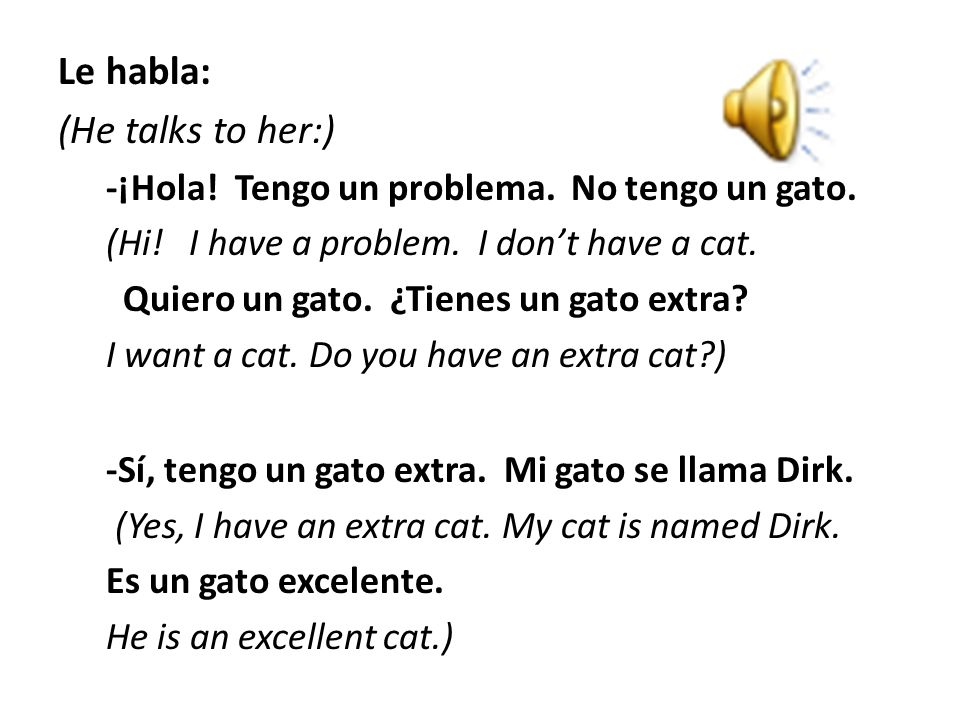 Le habla: (He talks to her:)