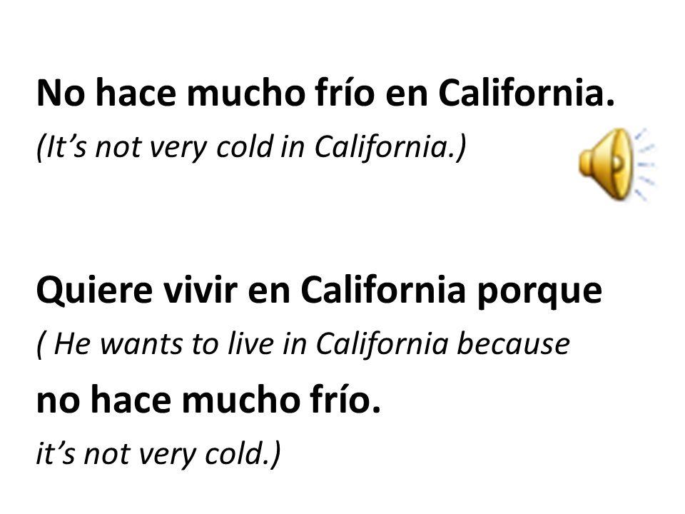 No hace mucho frío en California.