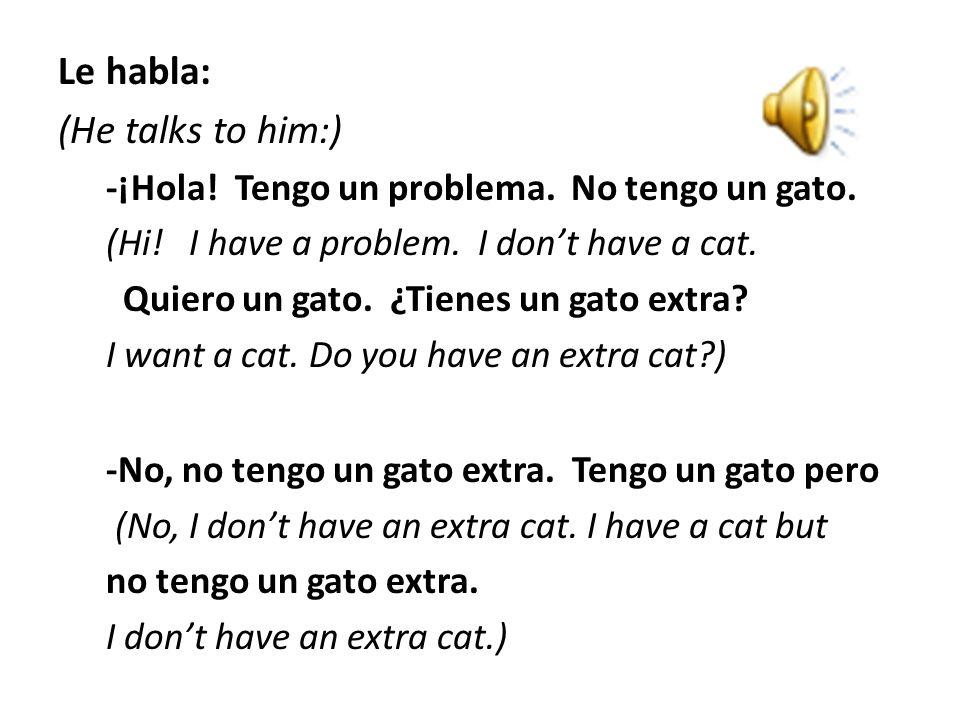 Le habla: (He talks to him:)