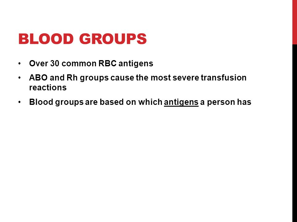Blood groups Over 30 common RBC antigens