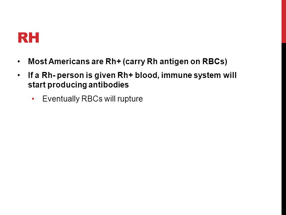 Rh Most Americans are Rh+ (carry Rh antigen on RBCs)
