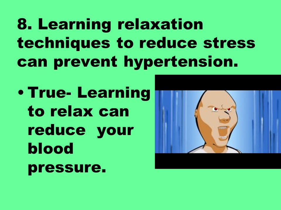 8. Learning relaxation techniques to reduce stress can prevent hypertension.