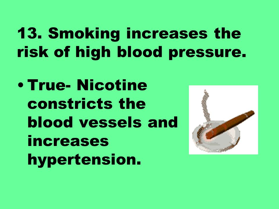 13. Smoking increases the risk of high blood pressure.