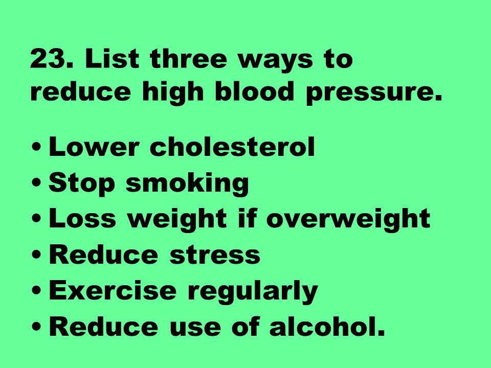 23. List three ways to reduce high blood pressure.